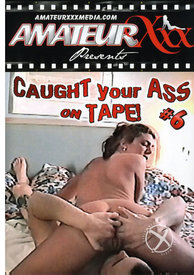 Caught Your Ass On Tape 06